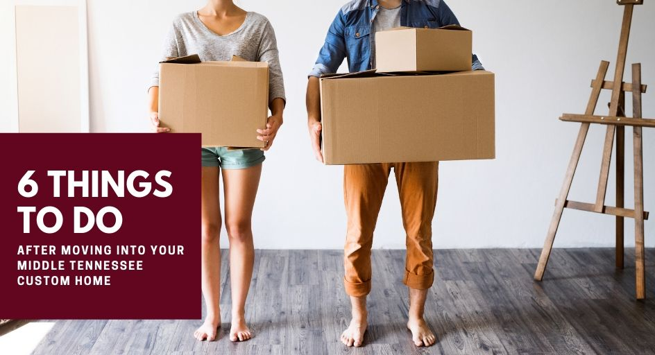 blog image of couple moving into a home; blog title: 6 Things to Do After Moving Into Your Middle Tennessee Custom Home